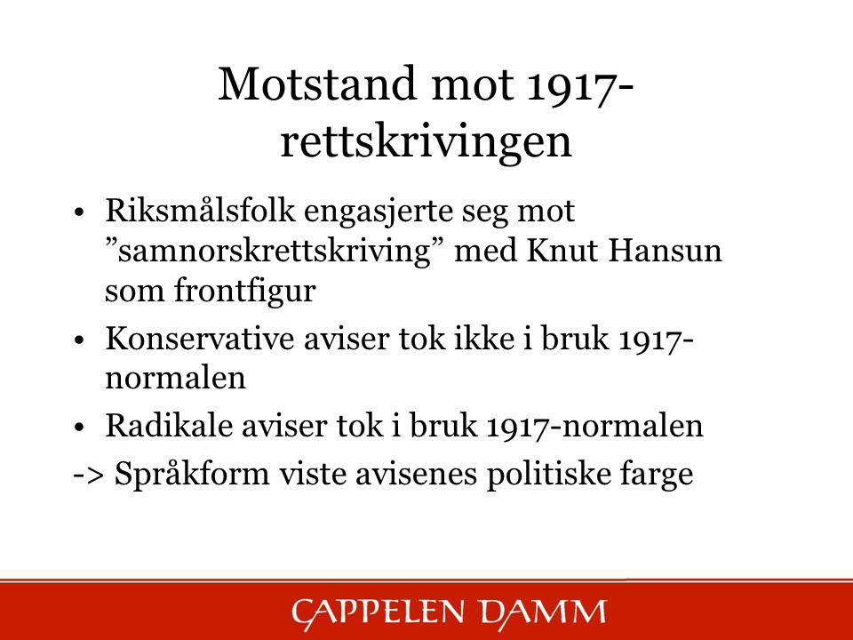 """Motstand mot 1917- rettskrivingen Riksmålsfolk engasjerte seg mot """"samnorskrettskriving"""" med Knut Hansun som frontfigur Konservative aviser tok ikke i"""