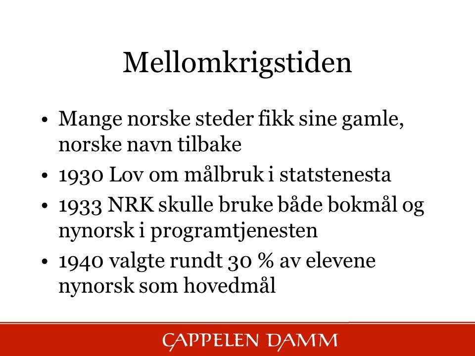 Mellomkrigstiden Mange norske steder fikk sine gamle, norske navn tilbake 1930 Lov om målbruk i statstenesta 1933 NRK skulle bruke både bokmål og nyno