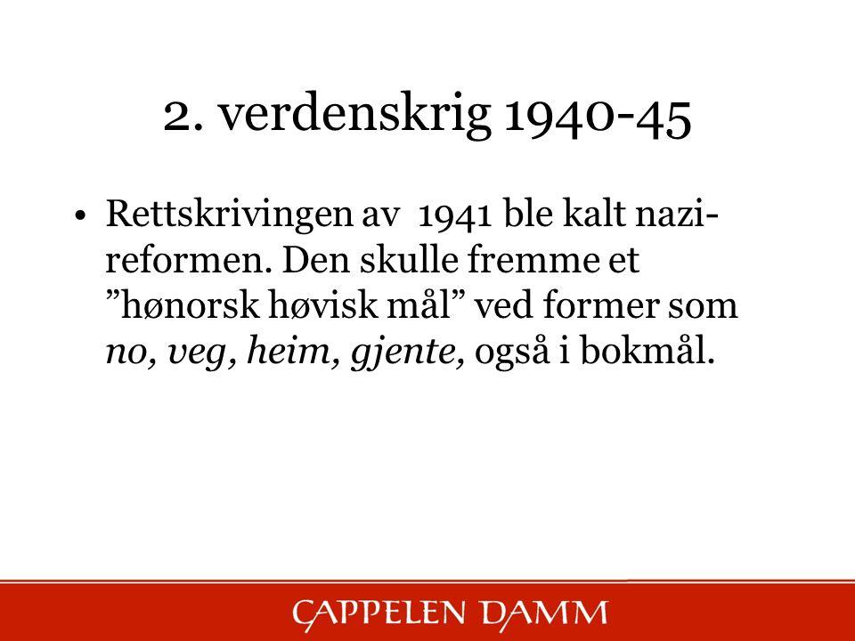 """2. verdenskrig 1940-45 Rettskrivingen av 1941 ble kalt nazi- reformen. Den skulle fremme et """"hønorsk høvisk mål"""" ved former som no, veg, heim, gjente,"""