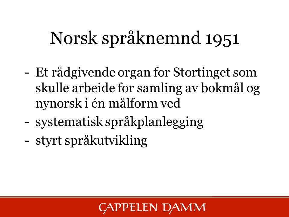 Norsk språknemnd 1951 -Et rådgivende organ for Stortinget som skulle arbeide for samling av bokmål og nynorsk i én målform ved -systematisk språkplanl