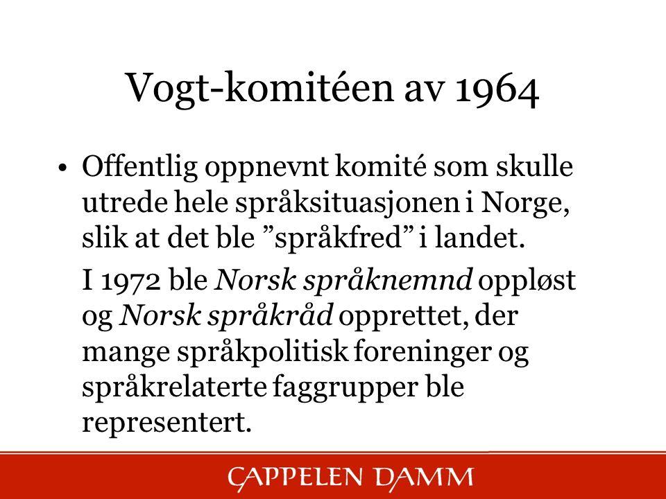 """Vogt-komitéen av 1964 Offentlig oppnevnt komité som skulle utrede hele språksituasjonen i Norge, slik at det ble """"språkfred"""" i landet. I 1972 ble Nors"""