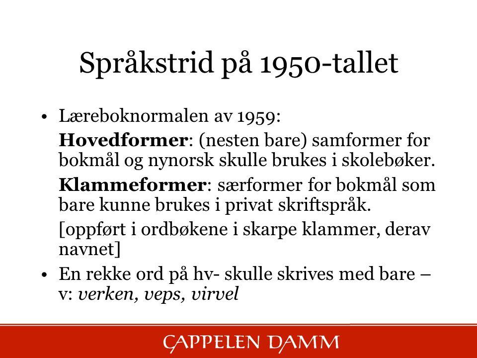 Språkstrid på 1950-tallet Læreboknormalen av 1959: Hovedformer: (nesten bare) samformer for bokmål og nynorsk skulle brukes i skolebøker. Klammeformer
