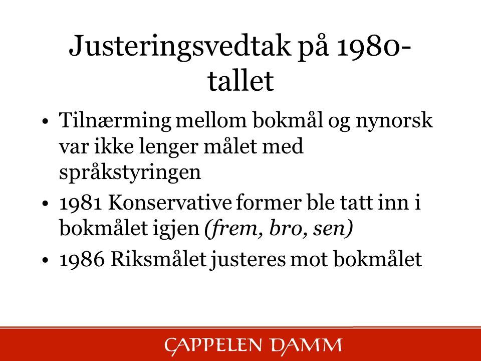 Justeringsvedtak på 1980- tallet Tilnærming mellom bokmål og nynorsk var ikke lenger målet med språkstyringen 1981 Konservative former ble tatt inn i