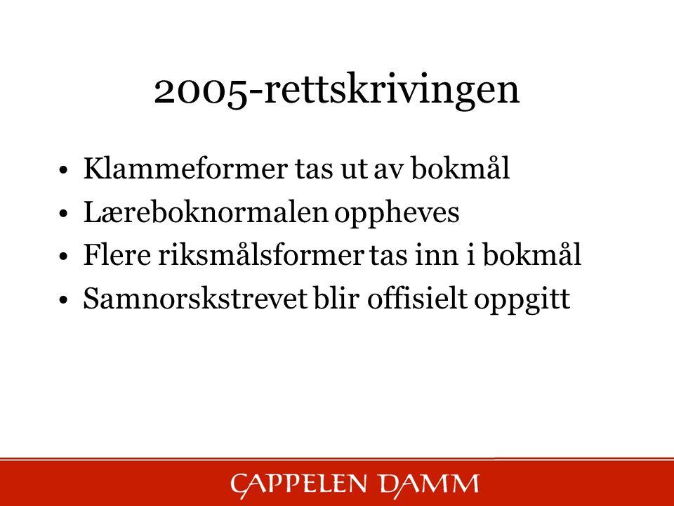 2005-rettskrivingen Klammeformer tas ut av bokmål Læreboknormalen oppheves Flere riksmålsformer tas inn i bokmål Samnorskstrevet blir offisielt oppgit