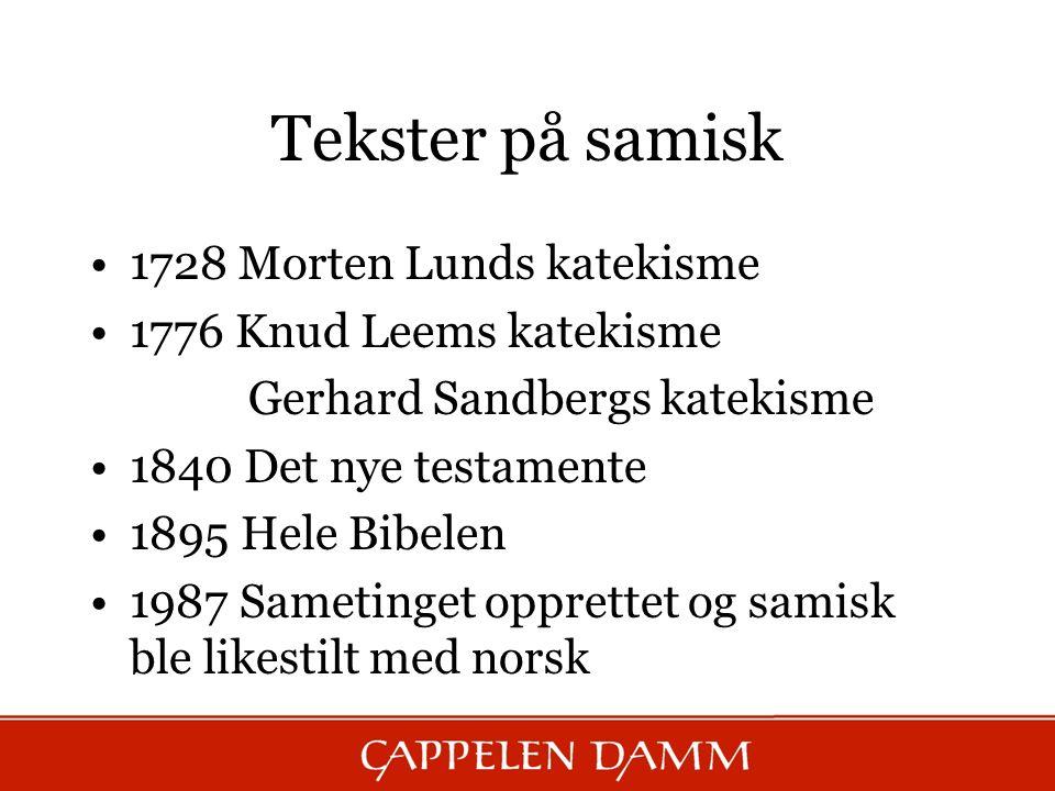 Tekster på samisk 1728 Morten Lunds katekisme 1776 Knud Leems katekisme Gerhard Sandbergs katekisme 1840 Det nye testamente 1895 Hele Bibelen 1987 Sam