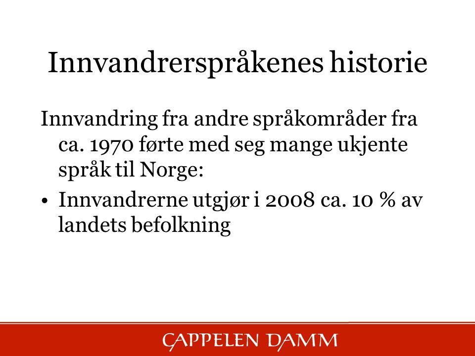 Innvandrerspråkenes historie Innvandring fra andre språkområder fra ca. 1970 førte med seg mange ukjente språk til Norge: Innvandrerne utgjør i 2008 c