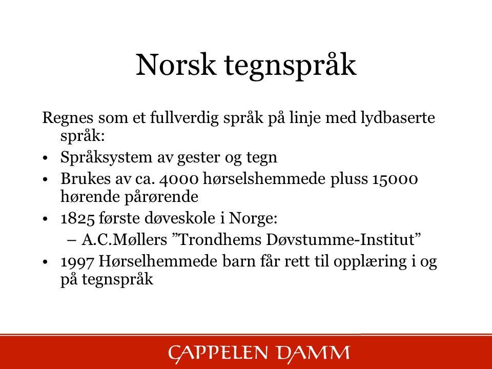 Norsk tegnspråk Regnes som et fullverdig språk på linje med lydbaserte språk: Språksystem av gester og tegn Brukes av ca. 4000 hørselshemmede pluss 15