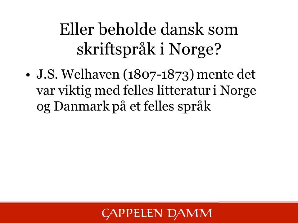 Eller beholde dansk som skriftspråk i Norge? J.S. Welhaven (1807-1873) mente det var viktig med felles litteratur i Norge og Danmark på et felles språ