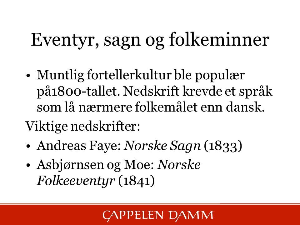 Eventyr, sagn og folkeminner Muntlig fortellerkultur ble populær på1800-tallet. Nedskrift krevde et språk som lå nærmere folkemålet enn dansk. Viktige