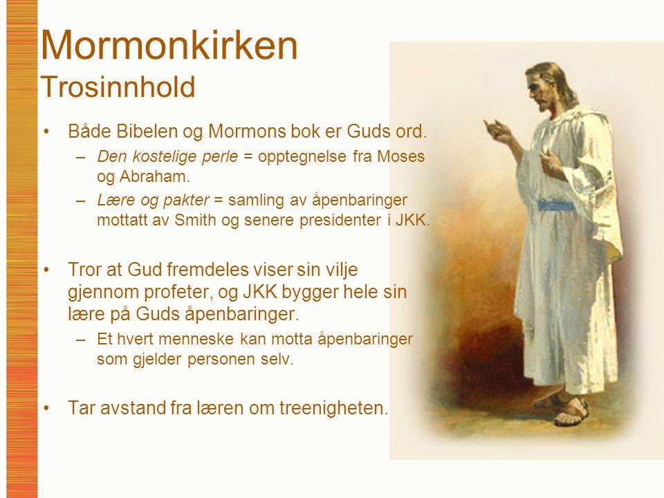 Mormonkirken Trosinnhold Både Bibelen og Mormons bok er Guds ord. –Den kostelige perle = opptegnelse fra Moses og Abraham. –Lære og pakter = samling a