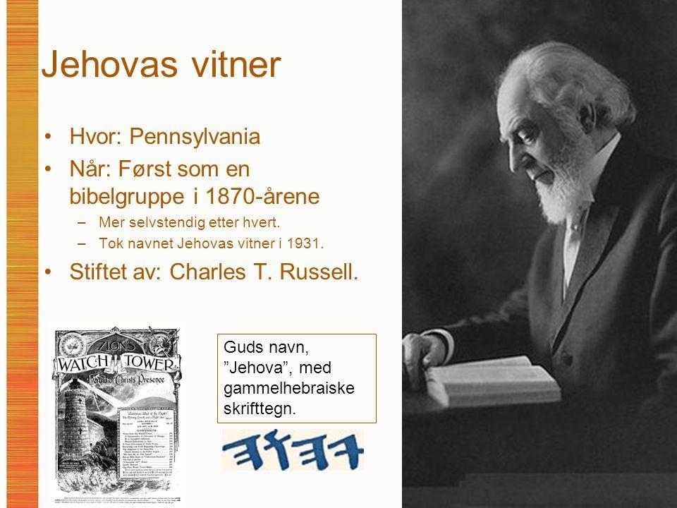 Jehovas vitner Hvor: Pennsylvania Når: Først som en bibelgruppe i 1870-årene –Mer selvstendig etter hvert.