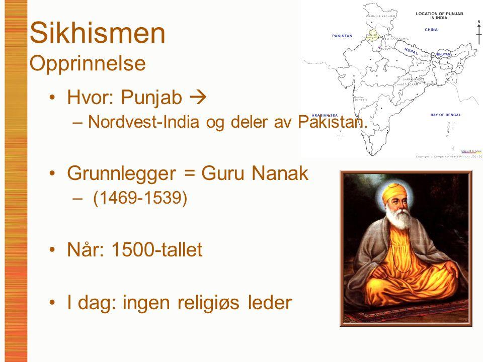 Sikhismen Opprinnelse Hvor: Punjab  –Nordvest-India og deler av Pakistan. Grunnlegger = Guru Nanak – (1469-1539) Når: 1500-tallet I dag: ingen religi