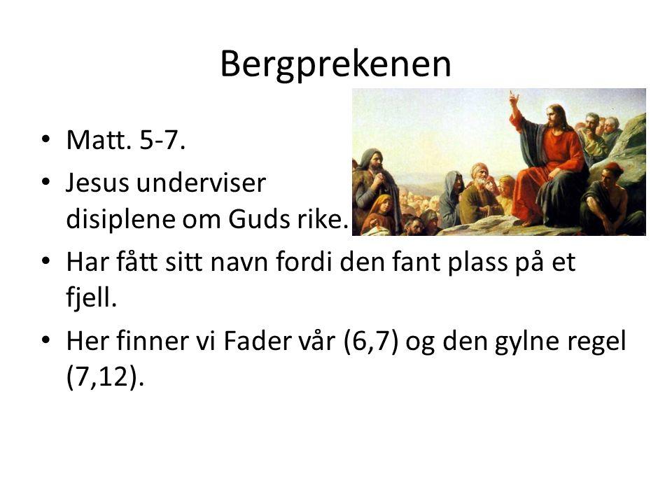 Bergprekenen Matt. 5-7. Jesus underviser disiplene om Guds rike.