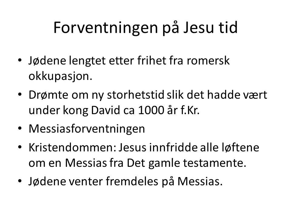 Forventningen på Jesu tid Jødene lengtet etter frihet fra romersk okkupasjon.