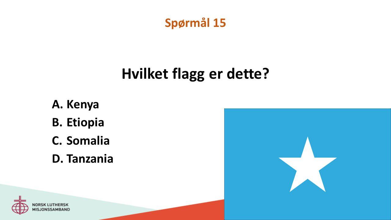 Hvilket flagg er dette A.Kenya B.Etiopia C.Somalia D.Tanzania Spørmål 15