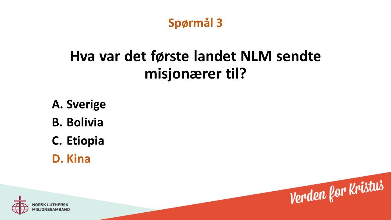 Hva var det første landet NLM sendte misjonærer til A.Sverige B.Bolivia C.Etiopia D.Kina Spørmål 3