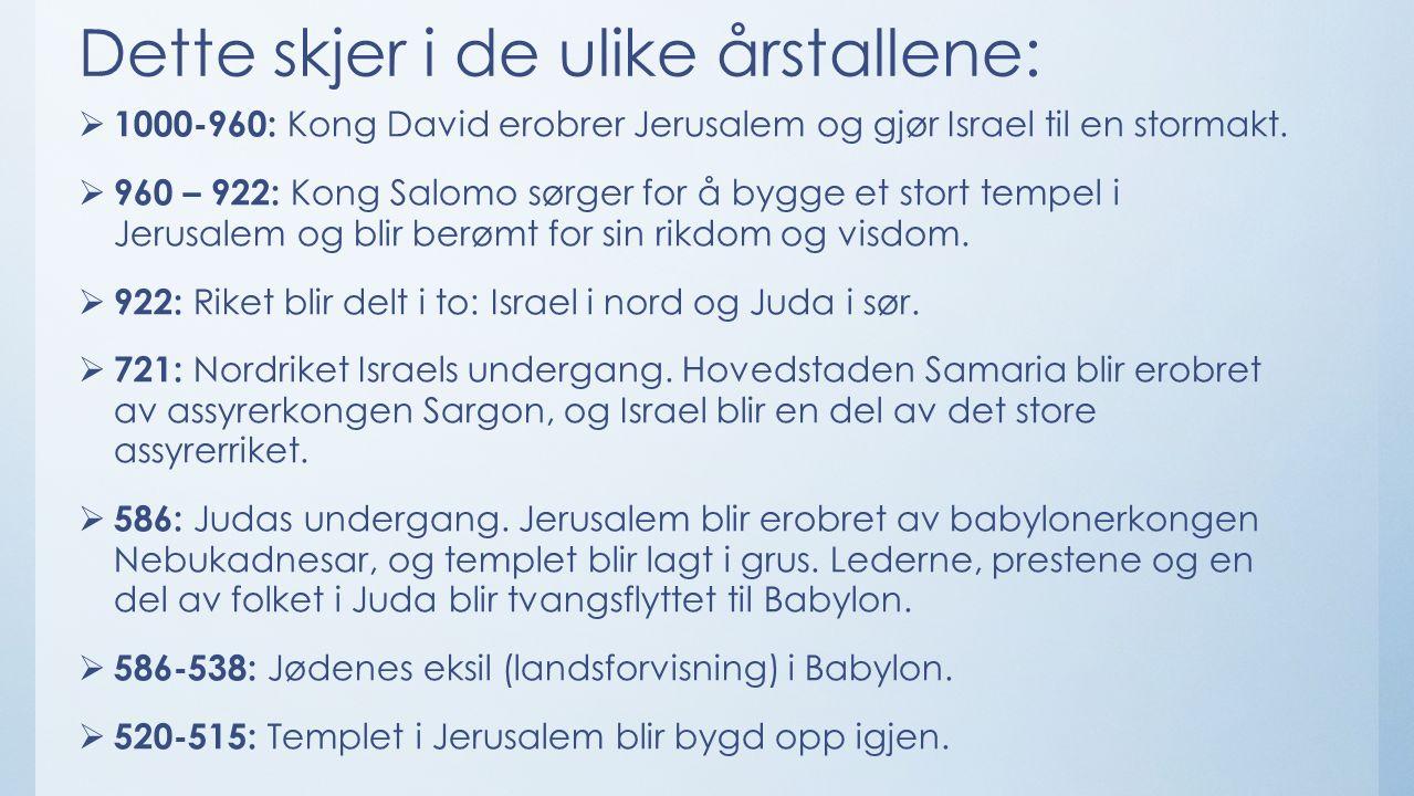 Dette skjer i de ulike årstallene:  1000-960: Kong David erobrer Jerusalem og gjør Israel til en stormakt.
