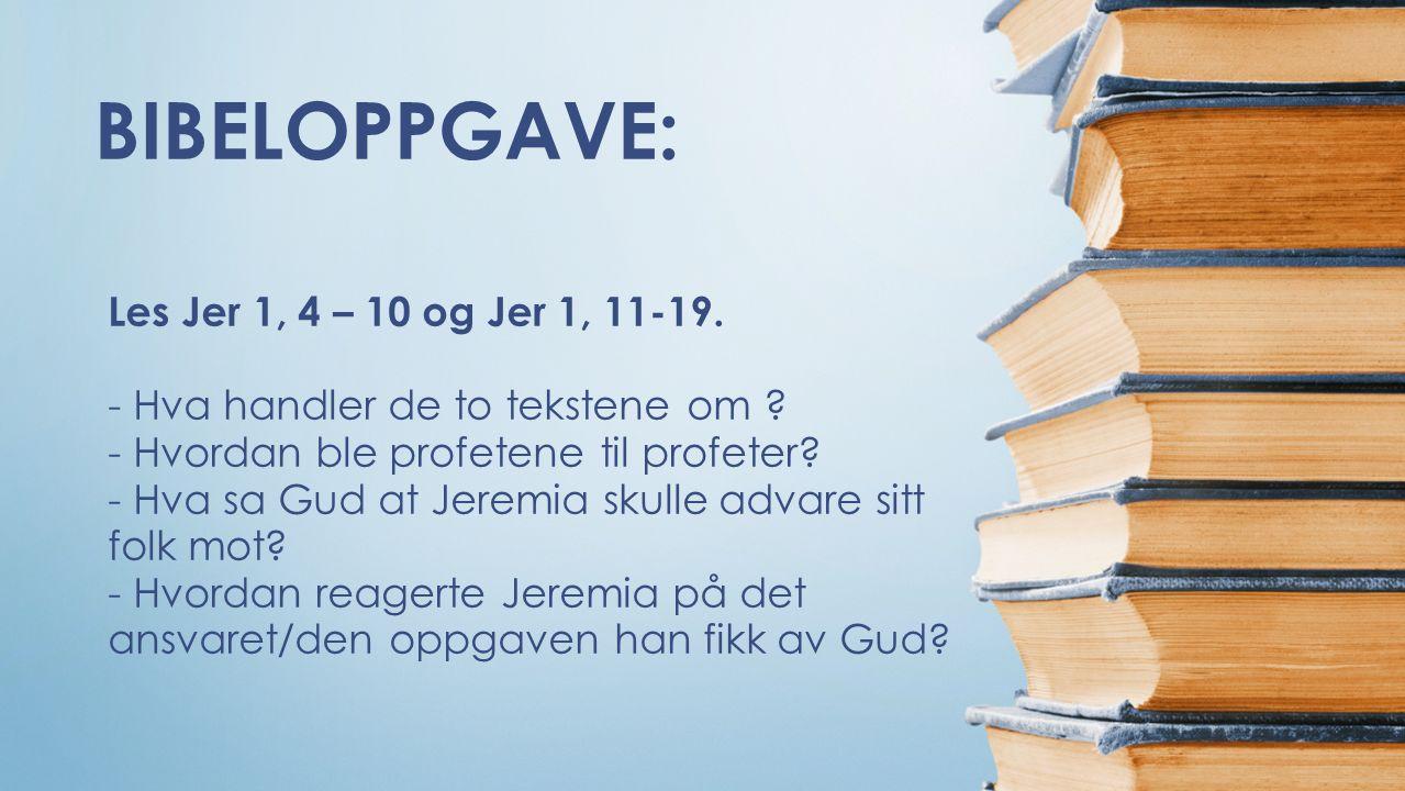 BIBELOPPGAVE: Les Jer 1, 4 – 10 og Jer 1, 11-19.- Hva handler de to tekstene om .