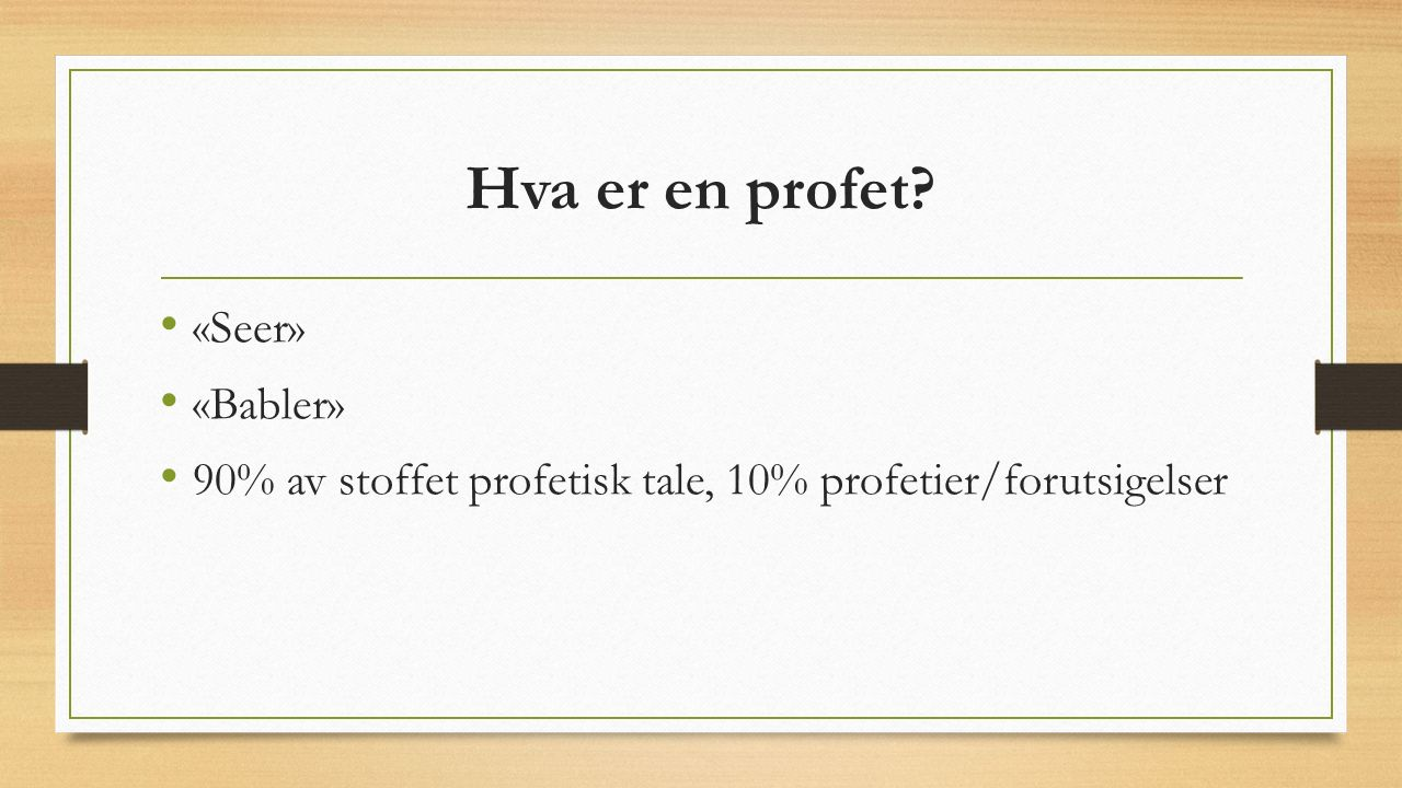 Hva er en profet «Seer» «Babler» 90% av stoffet profetisk tale, 10% profetier/forutsigelser