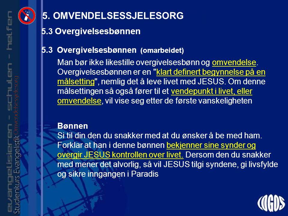 5.3 Overgivelsesbønnen (omarbeidet) Man bør ikke likestille overgivelsesbønn og omvendelse.