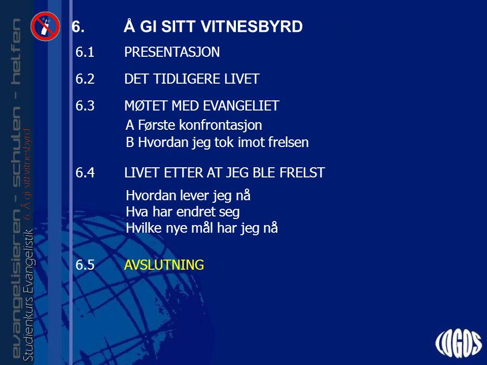 6. Å GI SITT VITNESBYRD 6.
