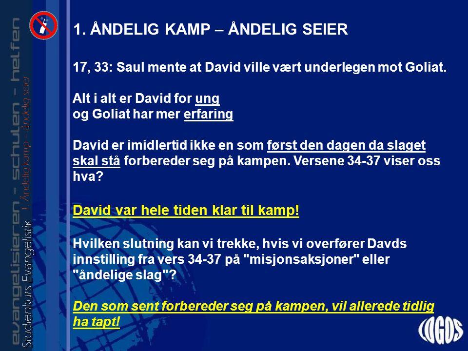 17, 33: Saul mente at David ville vært underlegen mot Goliat.