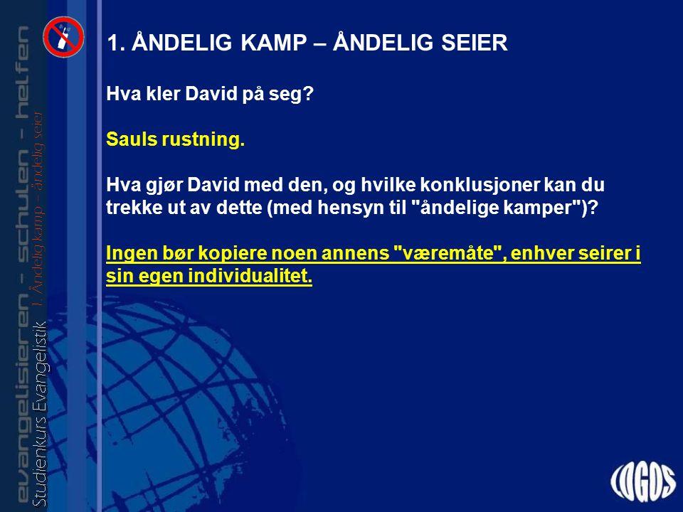 1. ÅNDELIG KAMP – ÅNDELIG SEIER Hva kler David på seg.