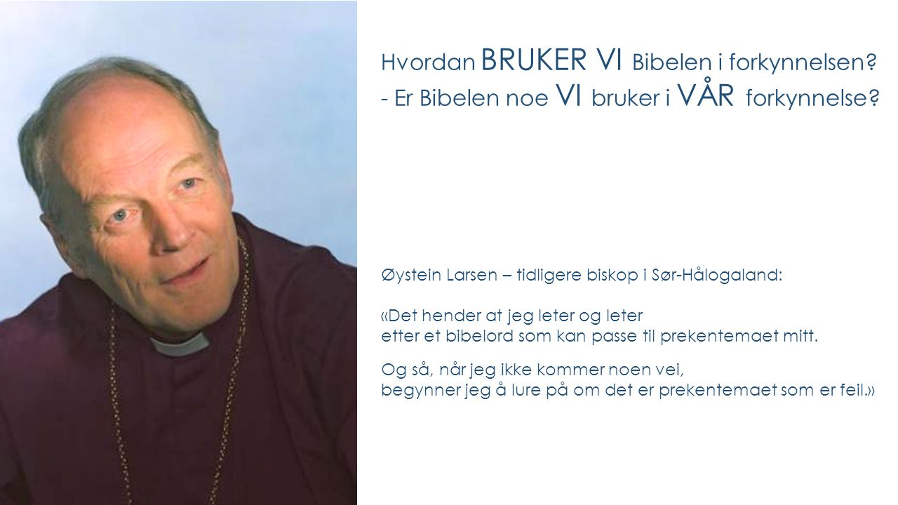 Øystein Larsen – tidligere biskop i Sør-Hålogaland: «Det hender at jeg leter og leter etter et bibelord som kan passe til prekentemaet mitt.