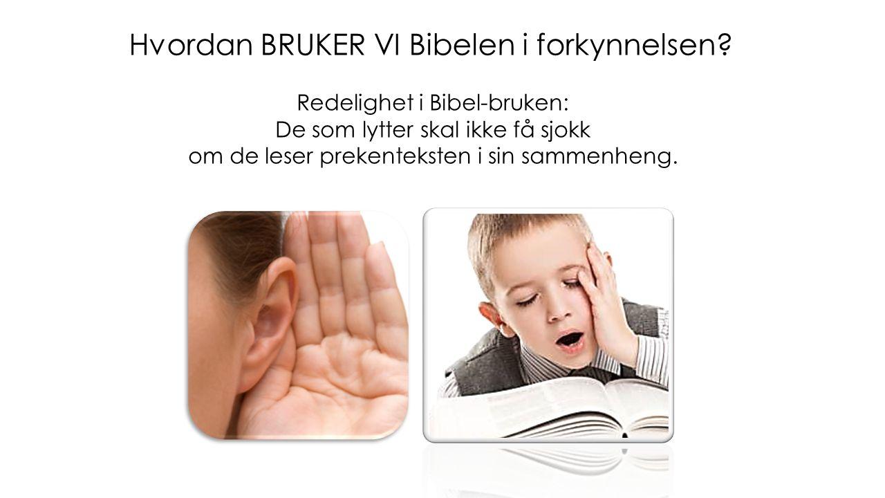 Redelighet i Bibel-bruken: De som lytter skal ikke få sjokk om de leser prekenteksten i sin sammenheng.