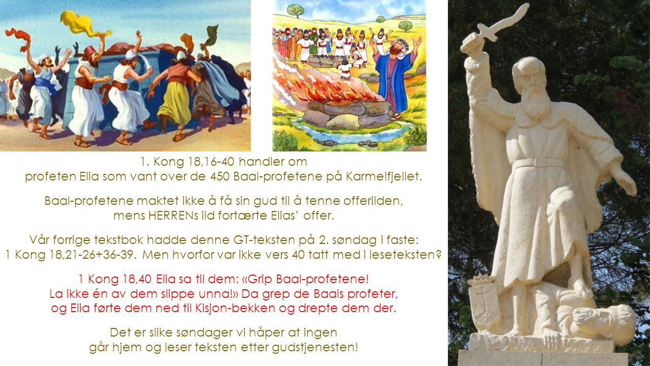 1. Kong 18,16-40 handler om profeten Elia som vant over de 450 Baal-profetene på Karmelfjellet.
