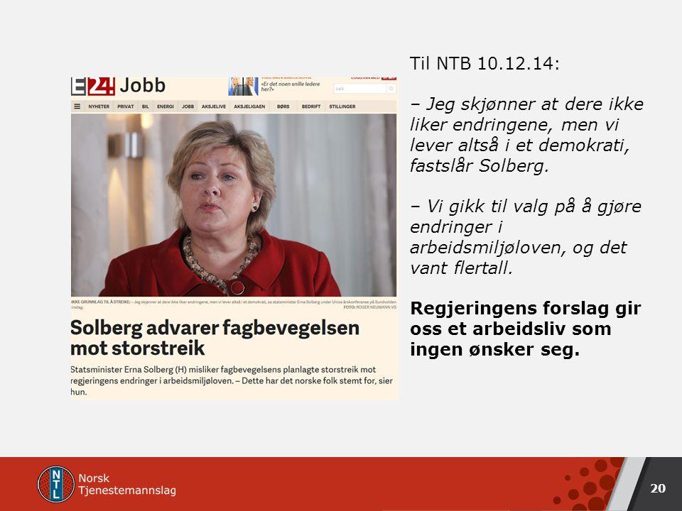 Til NTB 10.12.14: – Jeg skjønner at dere ikke liker endringene, men vi lever altså i et demokrati, fastslår Solberg.