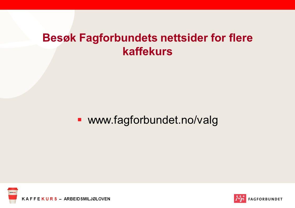 K A F F E K U R S – ARBEIDSMILJØLOVEN Besøk Fagforbundets nettsider for flere kaffekurs  www.fagforbundet.no/valg