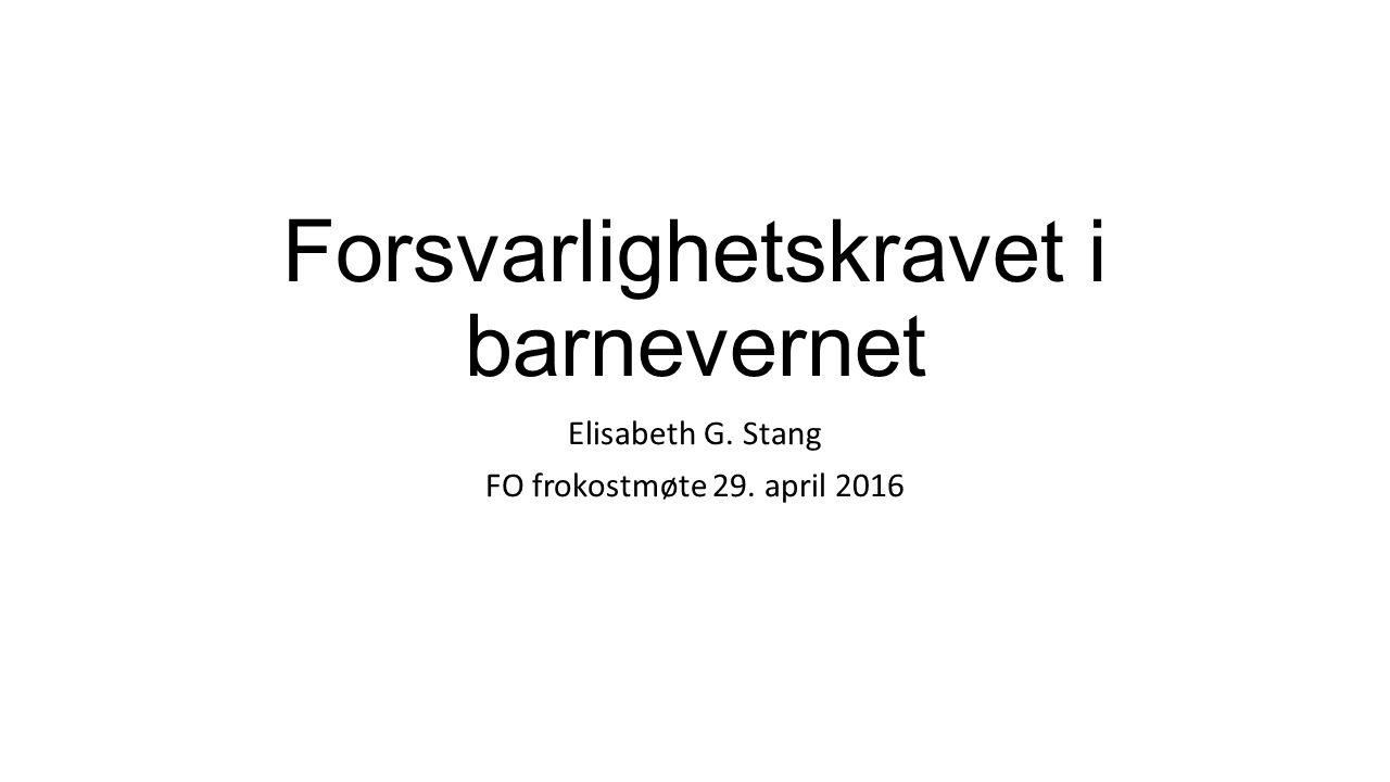Forsvarlighetskravet i barnevernet Elisabeth G. Stang FO frokostmøte 29. april 2016