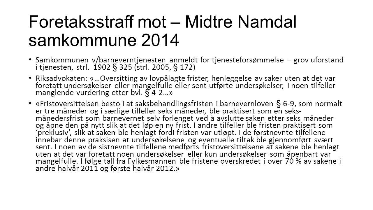 Foretaksstraff mot – Midtre Namdal samkommune 2014 Samkommunen v/barneverntjenesten anmeldt for tjenesteforsømmelse – grov uforstand i tjenesten, strl.