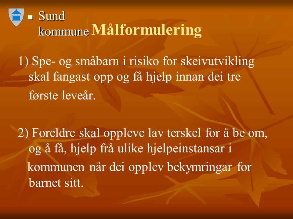 Sund kommune Sund kommune Målformulering 1) Spe- og småbarn i risiko for skeivutvikling skal fangast opp og få hjelp innan dei tre første leveår.