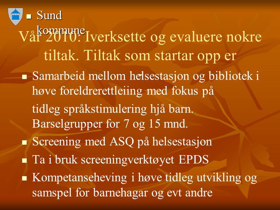 Sund kommune Sund kommune Vår 2010: Iverksette og evaluere nokre tiltak. Tiltak som startar opp er ‐ Samarbeid mellom helsestasjon og bibliotek i høve