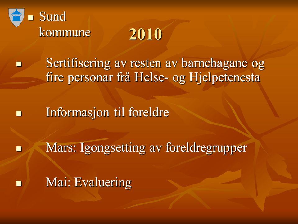 Sund kommune Sund kommune 2010 Sertifisering av resten av barnehagane og fire personar frå Helse- og Hjelpetenesta Sertifisering av resten av barnehag
