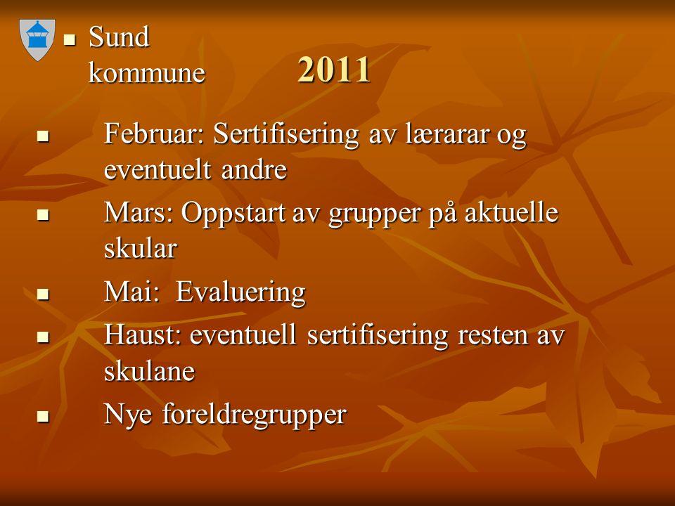 Sund kommune Sund kommune 2011 Februar: Sertifisering av lærarar og eventuelt andre Februar: Sertifisering av lærarar og eventuelt andre Mars: Oppstar