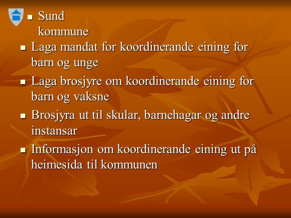 Sund kommune Sund kommune Laga mandat for koordinerande eining for barn og unge Laga mandat for koordinerande eining for barn og unge Laga brosjyre om