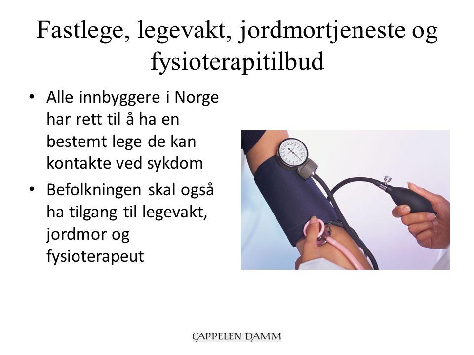 Fastlege, legevakt, jordmortjeneste og fysioterapitilbud Alle innbyggere i Norge har rett til å ha en bestemt lege de kan kontakte ved sykdom Befolkningen skal også ha tilgang til legevakt, jordmor og fysioterapeut