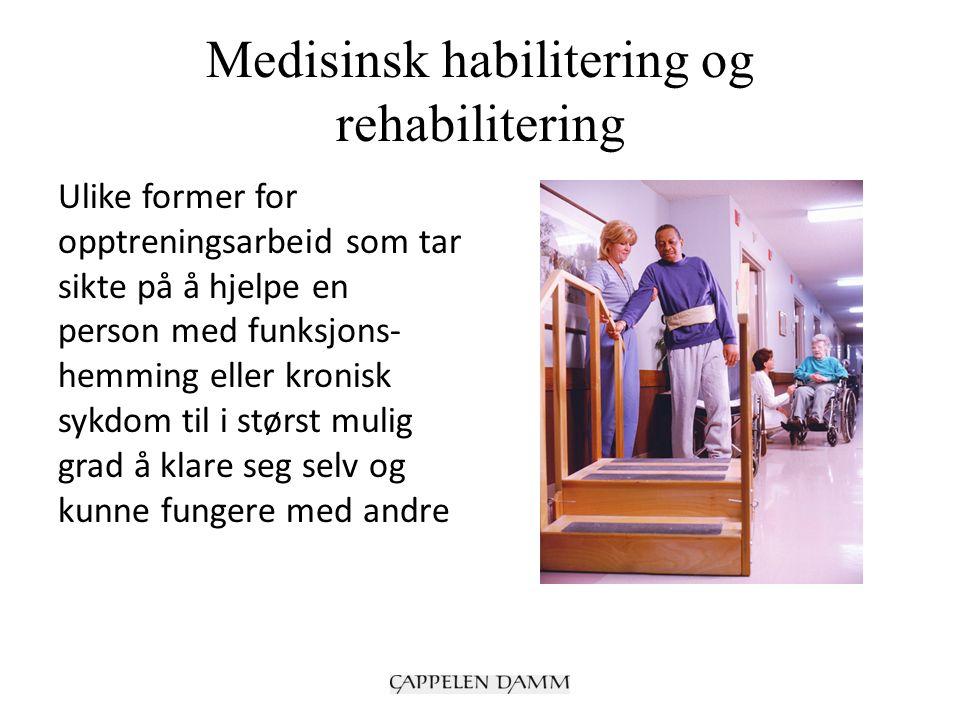 Medisinsk habilitering og rehabilitering Ulike former for opptreningsarbeid som tar sikte på å hjelpe en person med funksjons- hemming eller kronisk sykdom til i størst mulig grad å klare seg selv og kunne fungere med andre