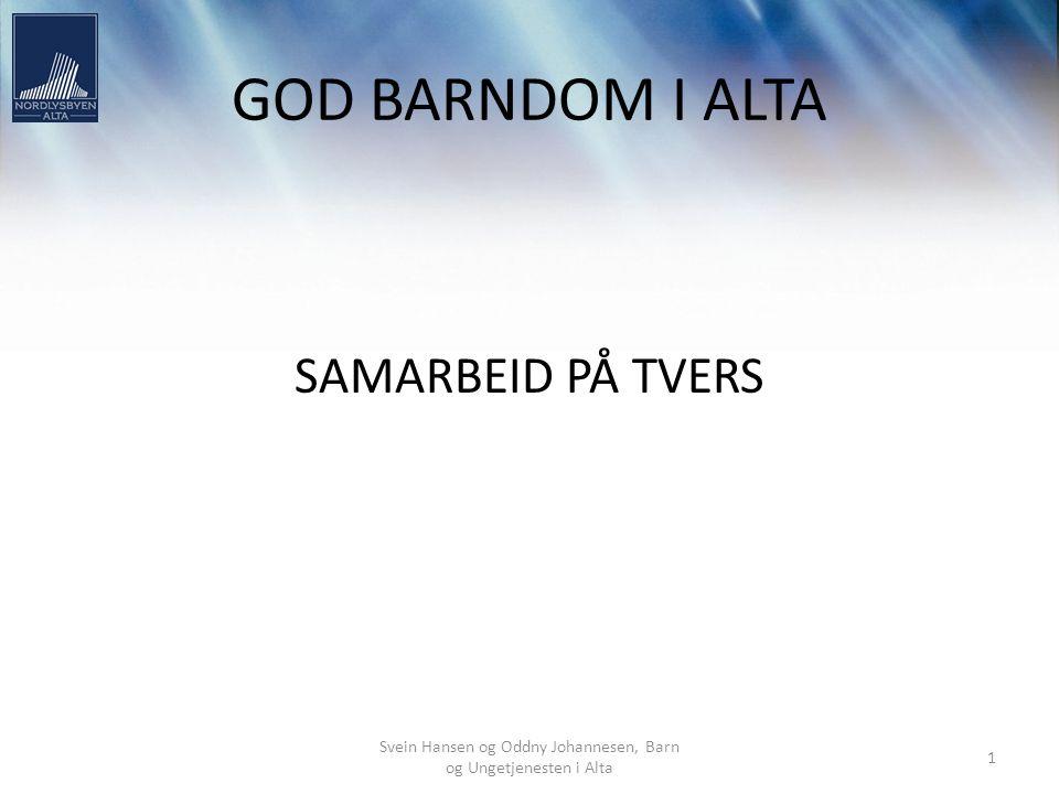 Svein Hansen og Oddny Johannesen, Barn og Ungetjenesten i Alta 1 GOD BARNDOM I ALTA SAMARBEID PÅ TVERS