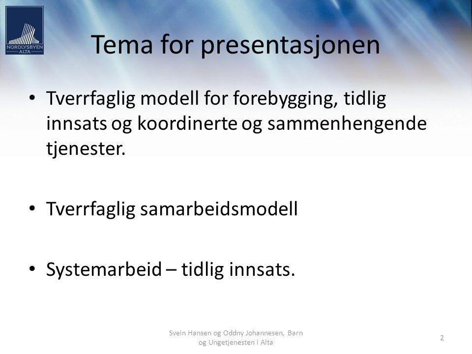 Svein Hansen og Oddny Johannesen, Barn og Ungetjenesten i Alta 2 Tema for presentasjonen Tverrfaglig modell for forebygging, tidlig innsats og koordin