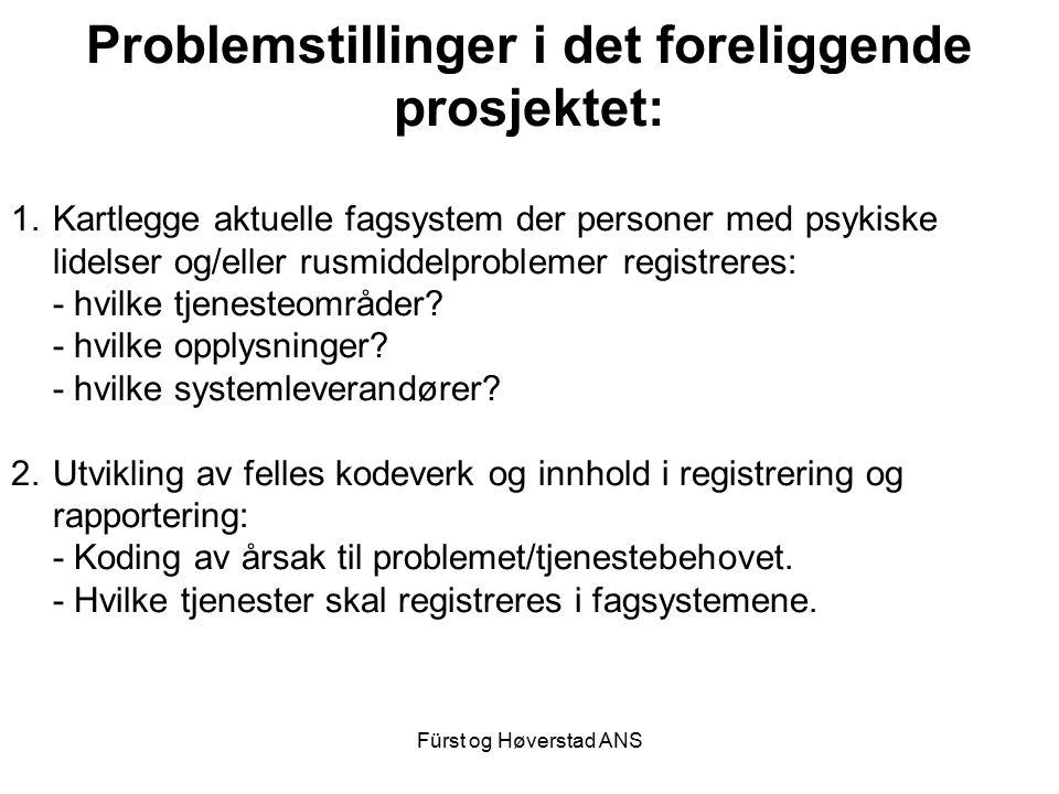 Fürst og Høverstad ANS Problemstillinger i det foreliggende prosjektet: 1.Kartlegge aktuelle fagsystem der personer med psykiske lidelser og/eller rusmiddelproblemer registreres: - hvilke tjenesteområder.