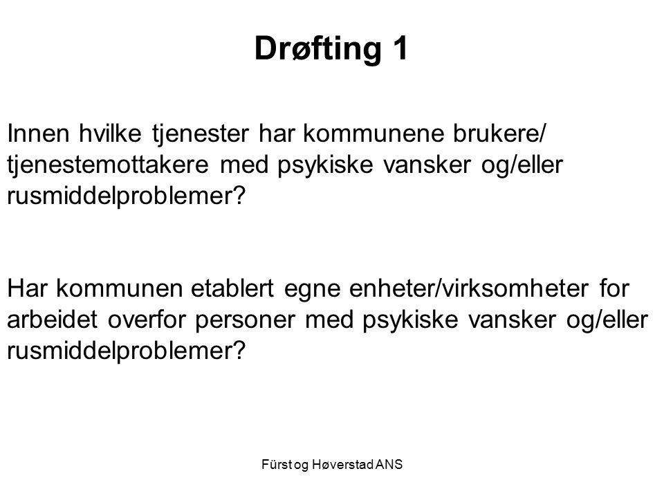 Fürst og Høverstad ANS Drøfting 1 Innen hvilke tjenester har kommunene brukere/ tjenestemottakere med psykiske vansker og/eller rusmiddelproblemer? Ha