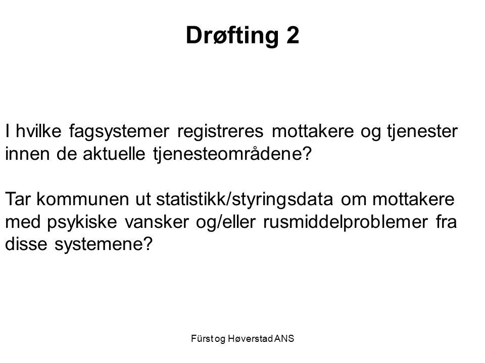 Fürst og Høverstad ANS Drøfting 2 I hvilke fagsystemer registreres mottakere og tjenester innen de aktuelle tjenesteområdene? Tar kommunen ut statisti
