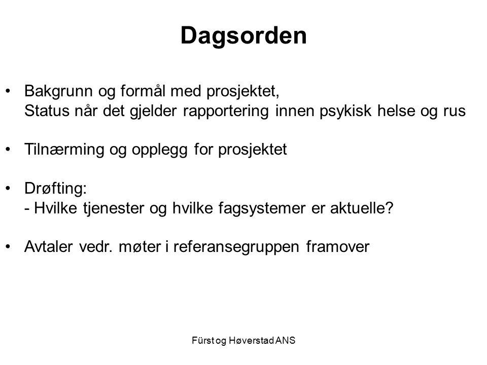 Fürst og Høverstad ANS Dagsorden Bakgrunn og formål med prosjektet, Status når det gjelder rapportering innen psykisk helse og rus Tilnærming og opplegg for prosjektet Drøfting: - Hvilke tjenester og hvilke fagsystemer er aktuelle.
