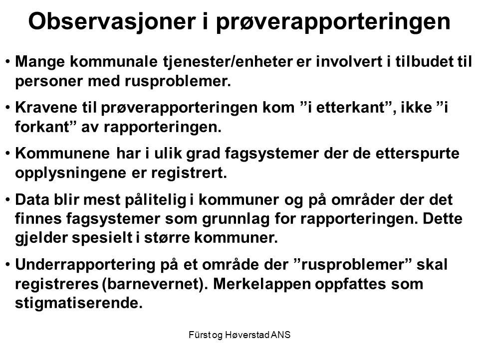 Fürst og Høverstad ANS Observasjoner i prøverapporteringen Mange kommunale tjenester/enheter er involvert i tilbudet til personer med rusproblemer. Kr