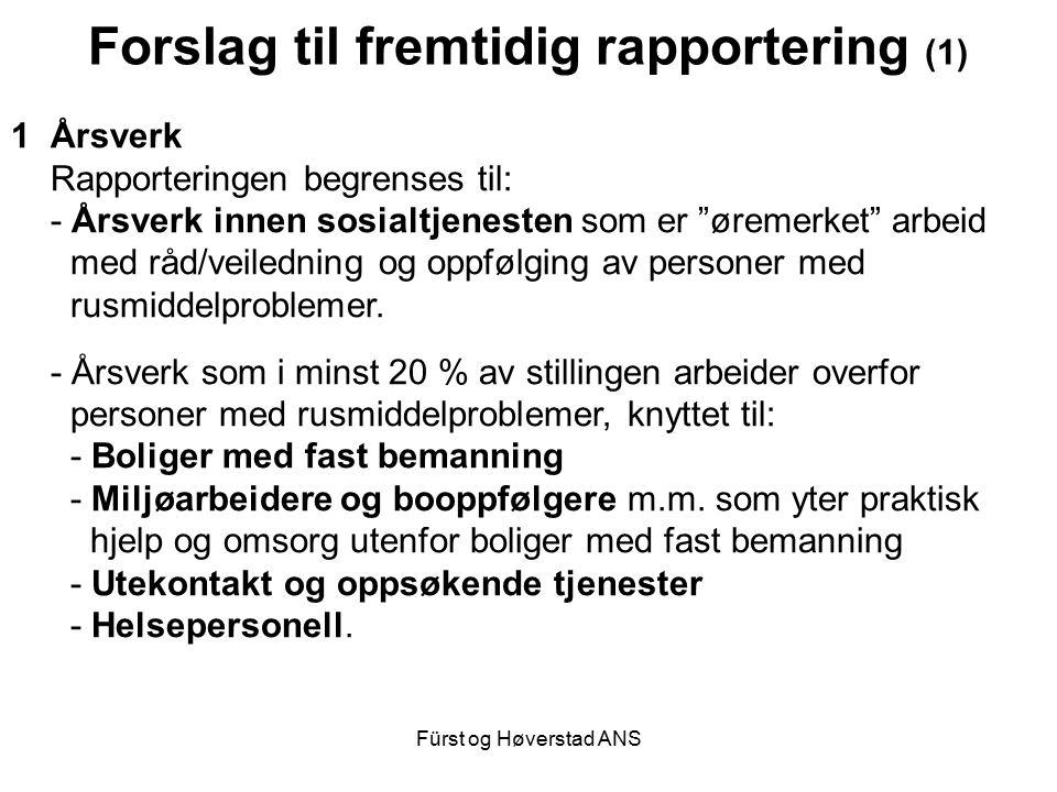 Fürst og Høverstad ANS Forslag til fremtidig rapportering (1) 1Årsverk Rapporteringen begrenses til: - Årsverk innen sosialtjenesten som er øremerket arbeid med råd/veiledning og oppfølging av personer med rusmiddelproblemer.