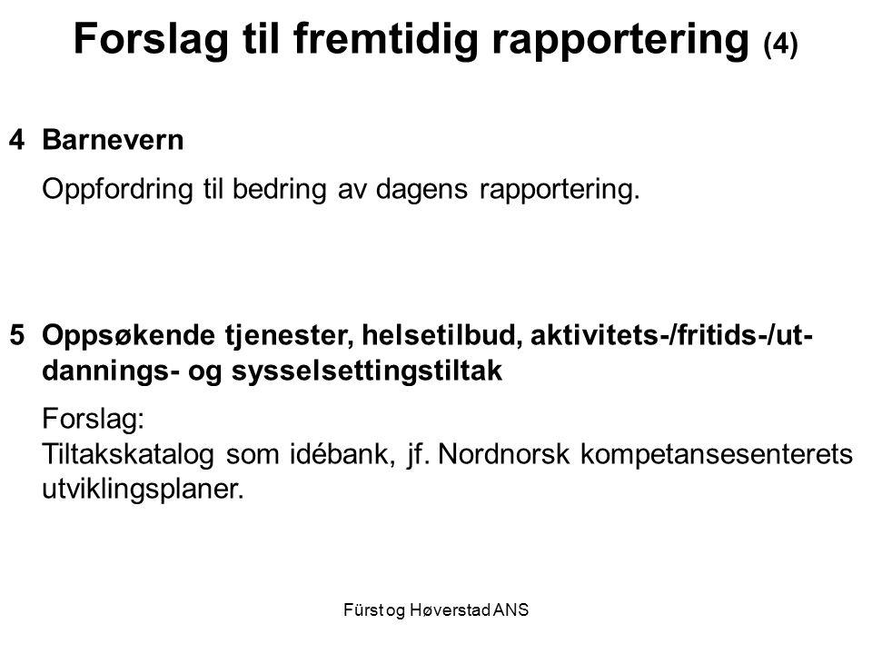 Fürst og Høverstad ANS Forslag til fremtidig rapportering (4) 4Barnevern Oppfordring til bedring av dagens rapportering. 5Oppsøkende tjenester, helset
